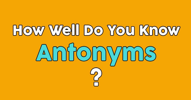 How Well Do You Know Antonyms?