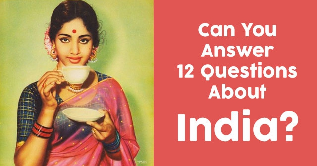Can You Answer 12 Questions About India?