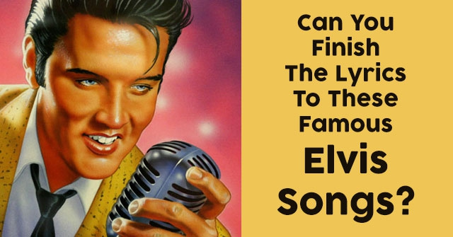 Can You Finish The Lyrics To These Famous Elvis Songs?