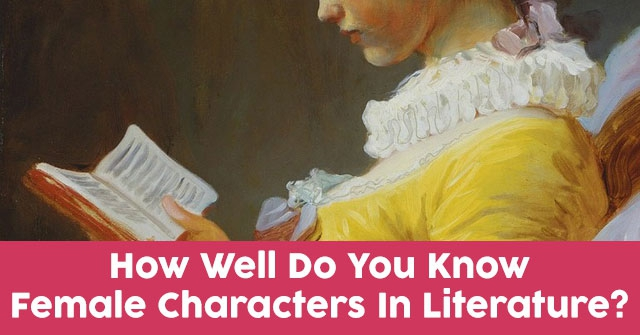 How Well Do You Know Female Characters In Literature?