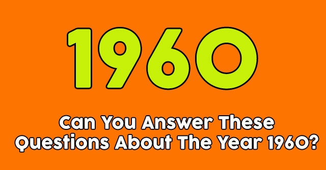 Can You Answer These Questions About The Year 1960?