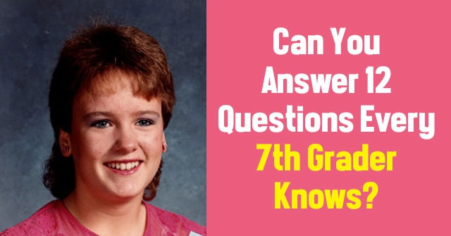 Can You Answer 12 Questions Every 7th Grader Knows?