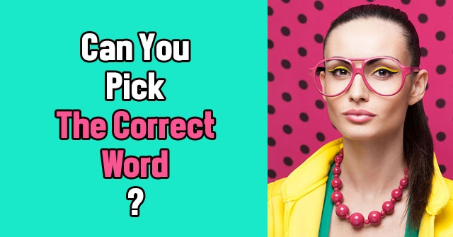 Can You Pick The Correct Word?
