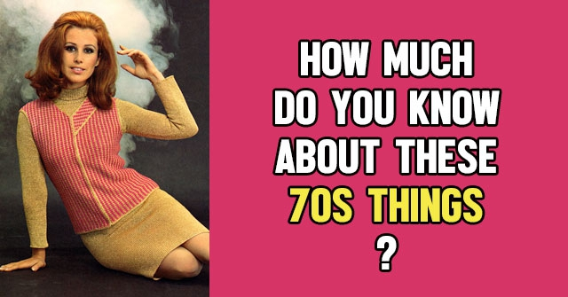 How Much Do You Know About These 70s Things?