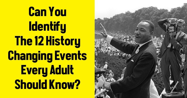 Can You Identify The 12 History Changing Events Every Adult Should Know?