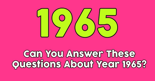 Can You Answer These Questions About Year 1965?