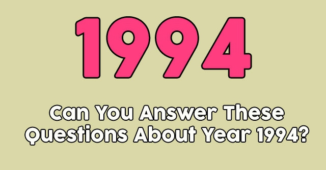 Can You Answer These Questions About Year 1994?