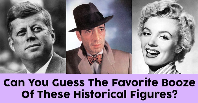 Can You Guess The Favorite Booze Of These Historical Figures?