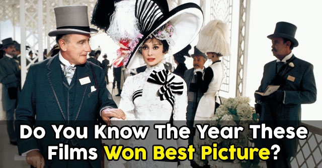 Do You Know The Year These Films Won Best Picture?