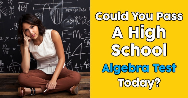 Could You Pass A High School Algebra Test Today?
