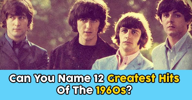 Can You Name 12 Greatest Hits Of The 1960s?