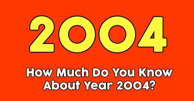 How Much Do You Know About Year 2004?