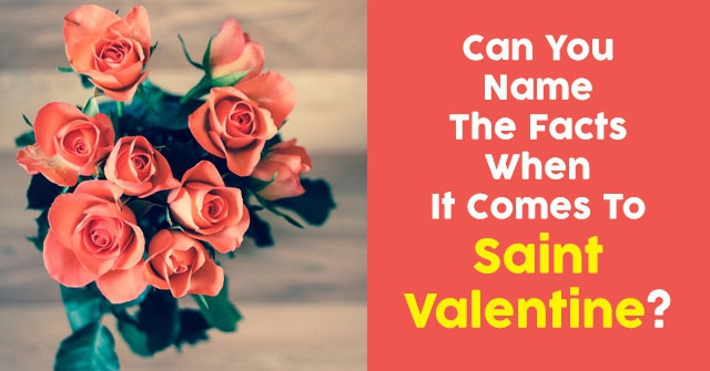 Can You Name The Facts When It Comes To Saint Valentine?
