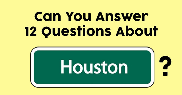 Can You Answer 12 Questions About Houston?