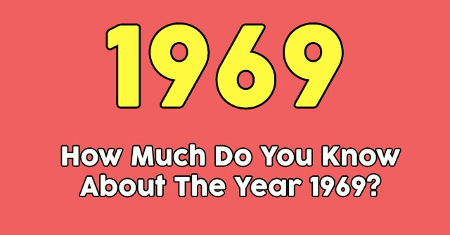 How Much Do You Know About The Year 1969?