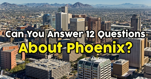 Can You Answer 12 Questions About Phoenix?
