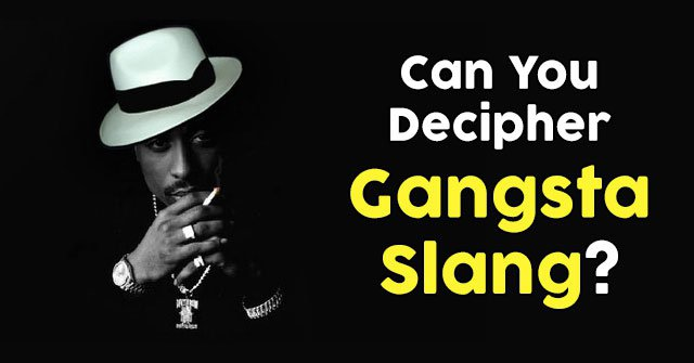 Can You Decipher Gangsta Slang?