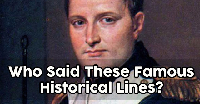Who Said These Famous Historical Lines?