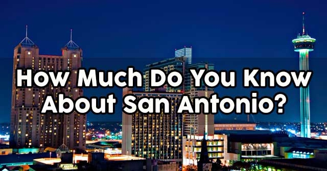 How Much Do You Know About San Antonio?