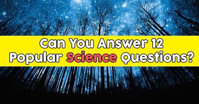 Can You Answer 12 Popular Science Questions?