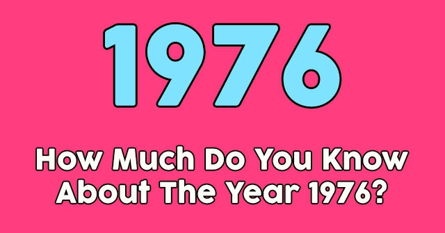 How Much Do You Know About The Year 1976?