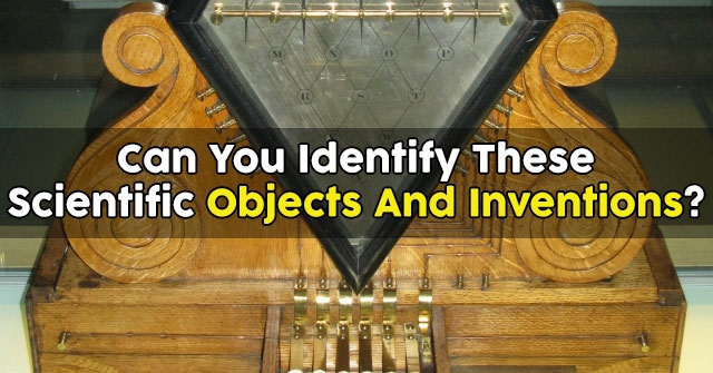 Can You Identify These Scientific Objects And Inventions?
