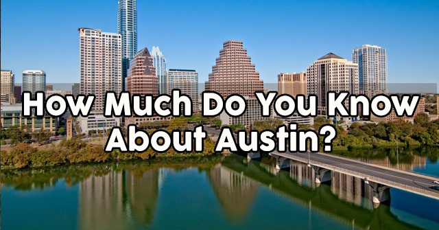 How Much Do You Know About Austin?