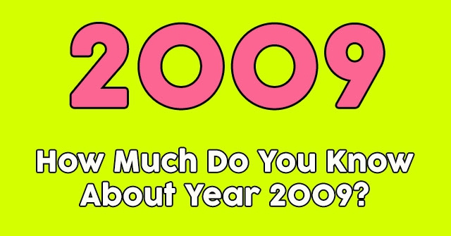 How Much Do You Know About Year 2009?