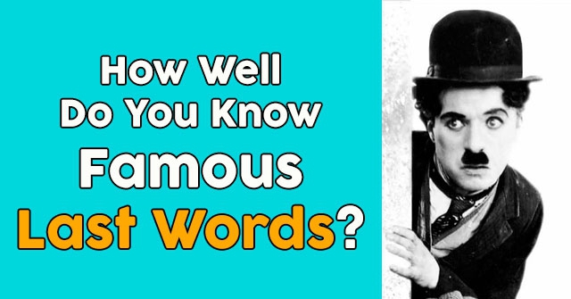 How Well Do You Know Famous Last Words?