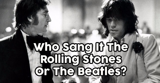 Who Sang It The Rolling Stones Or The Beatles?