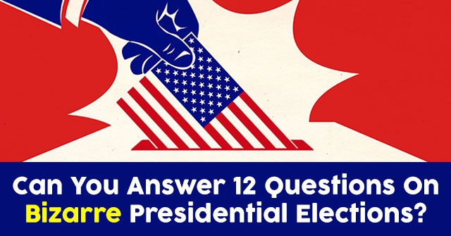 Can You Answer 12 Questions On Bizarre Presidential Elections?
