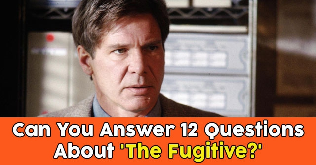 Can You Answer 12 Questions About 'The Fugitive?'