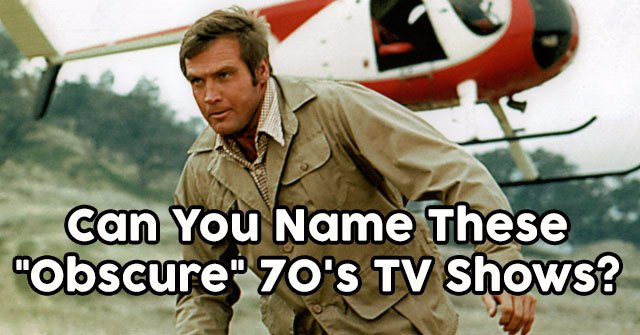 "Can You Name These ""Obscure"" 70's TV Shows?"