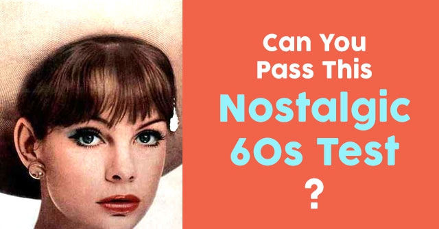 Can You Pass This Nostalgic 60s Test?