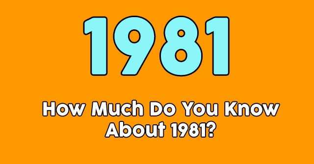 How Much Do You Know About 1981?
