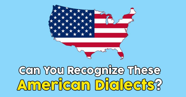 Can You Recognize These American Dialects?