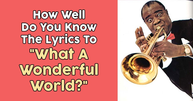 "How Well Do You Know The Lyrics To ""What A Wonderful World?"""