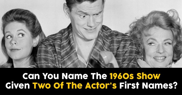 Can You Name The 1960s Show Given Two Of The Actor's First Names?