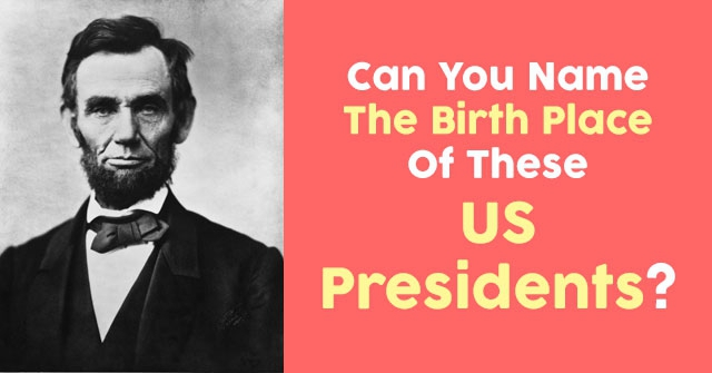 Can You Name The Birth Place Of These US Presidents?