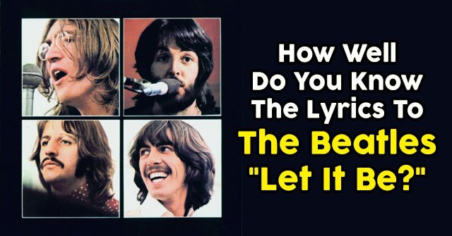 "How Well Do You Know The Lyrics To The Beatles ""Let It Be?"""
