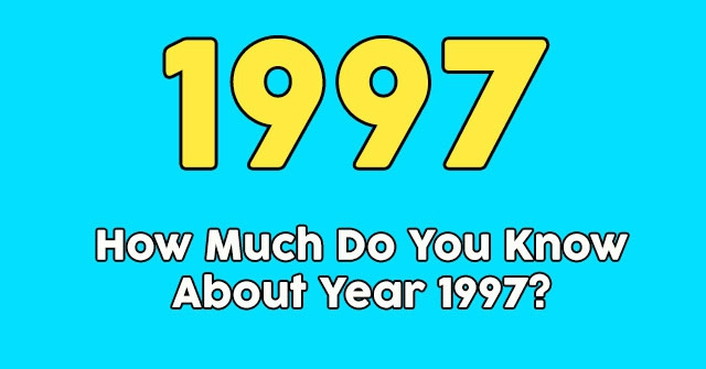 How Much Do You Know About Year 1997?