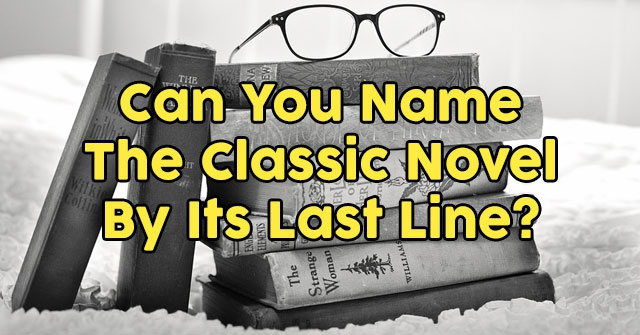 Can You Name The Classic Novel By Its Last Line?