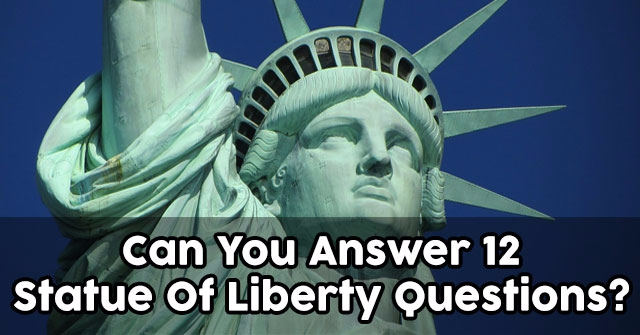 Can You Answer 12 Statue Of Liberty Questions?