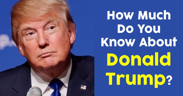 How Much Do You Know About Donald Trump?