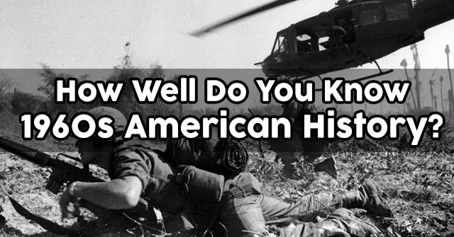 How Well Do You Know 1960s American History?