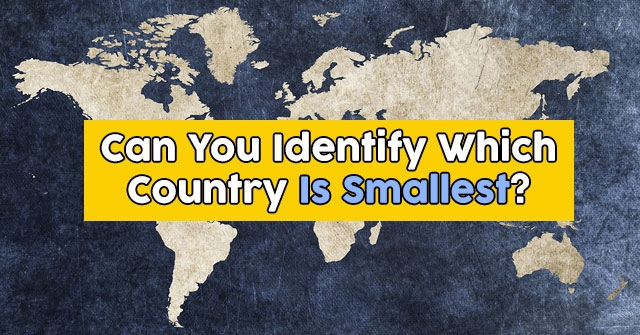 Can You Identify Which Country Is Smallest?