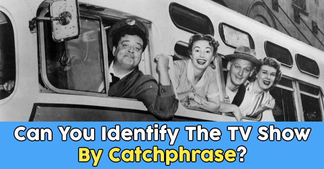 Can You Identify The TV Show By Catchphrase?