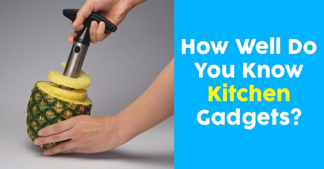 How Well Do You Know Kitchen Gadgets?