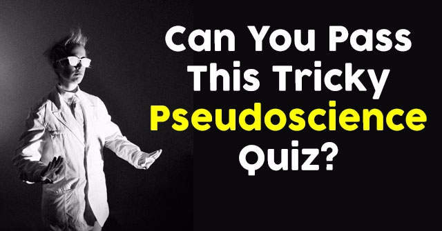 Can You Pass This Tricky Pseudoscience Quiz?