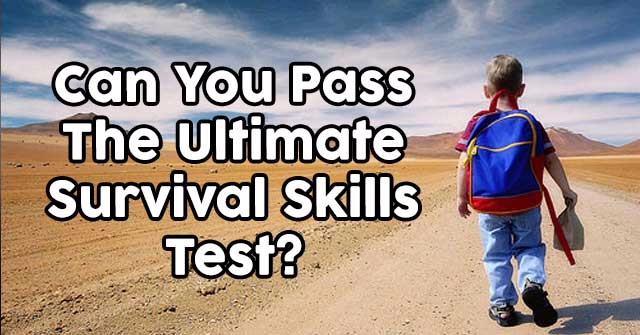 Can You Pass The Ultimate Survival Skills Test?